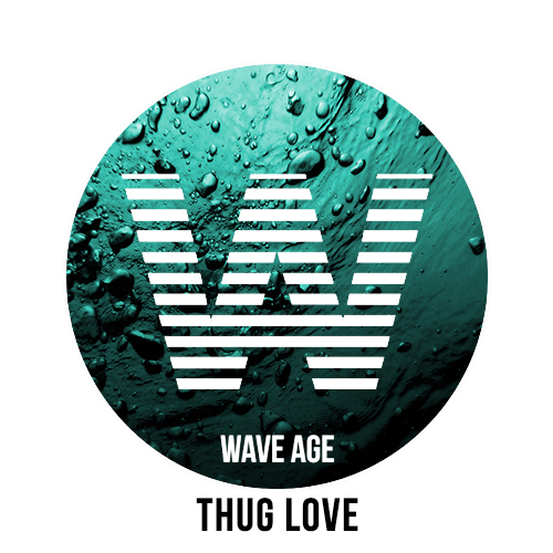 "Free Download // Wave Age – ""Thug Love"""